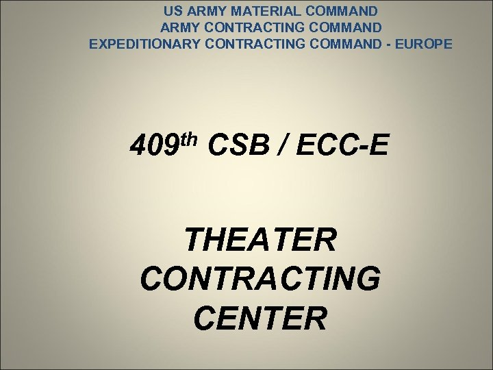 US ARMY MATERIAL COMMAND ARMY CONTRACTING COMMAND EXPEDITIONARY CONTRACTING COMMAND - EUROPE 409 th