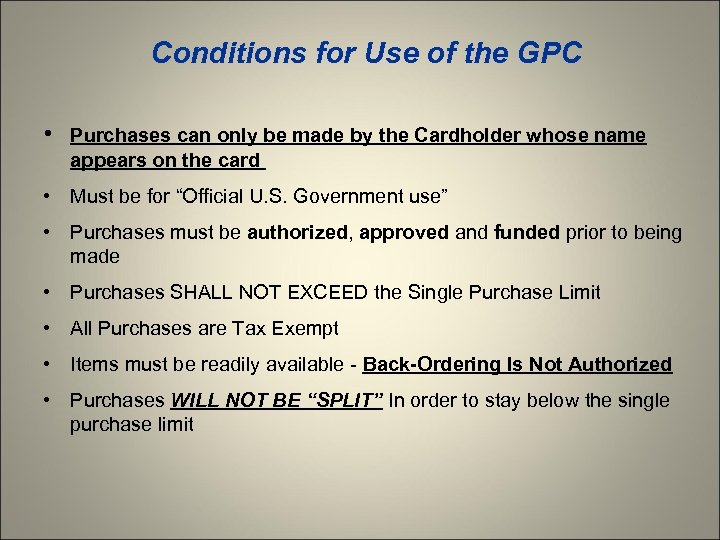 Conditions for Use of the GPC • Purchases can only be made by the