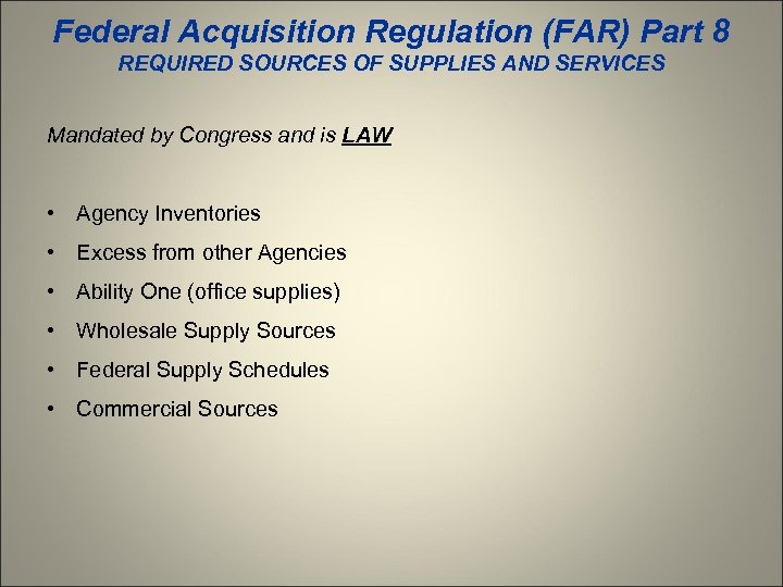 Federal Acquisition Regulation (FAR) Part 8 REQUIRED SOURCES OF SUPPLIES AND SERVICES Mandated by