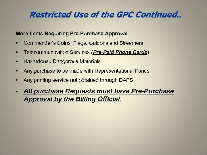 Restricted Use of the GPC Continued. . More Items Requiring Pre-Purchase Approval • Commander's