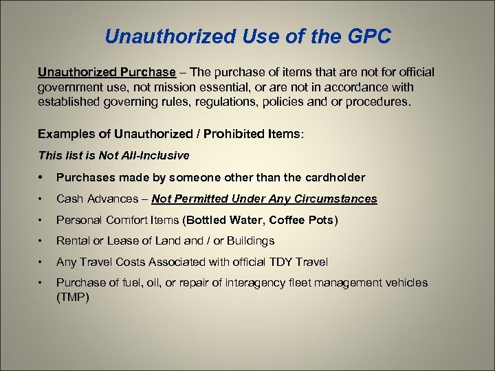 Unauthorized Use of the GPC Unauthorized Purchase – The purchase of items that are