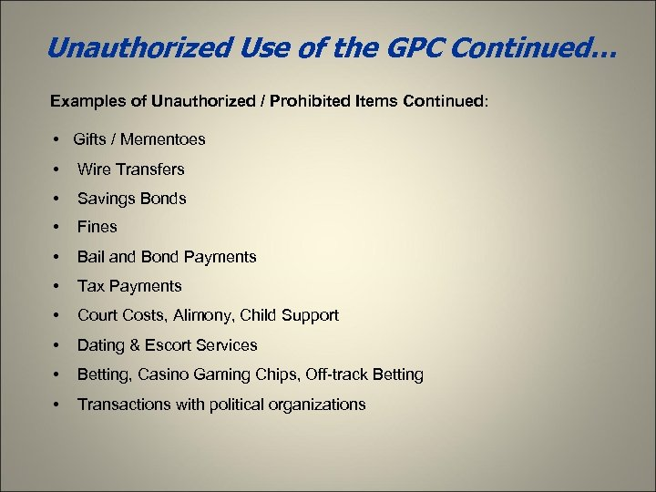 Unauthorized Use of the GPC Continued… Examples of Unauthorized / Prohibited Items Continued: •