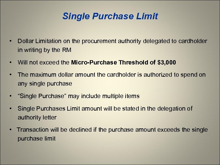 Single Purchase Limit • Dollar Limitation on the procurement authority delegated to cardholder in