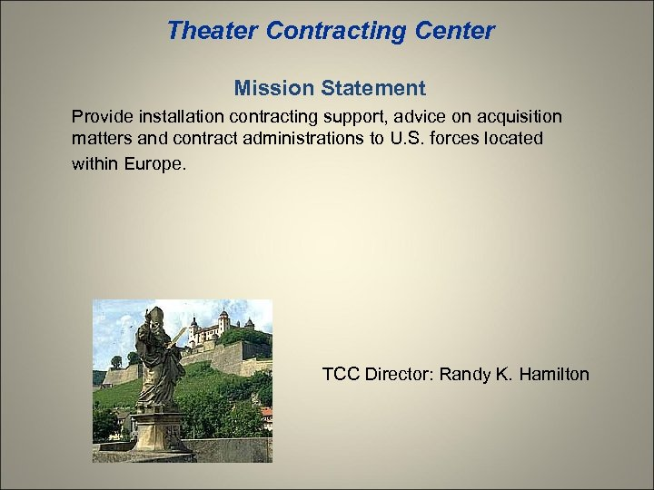Theater Contracting Center Mission Statement Provide installation contracting support, advice on acquisition matters and