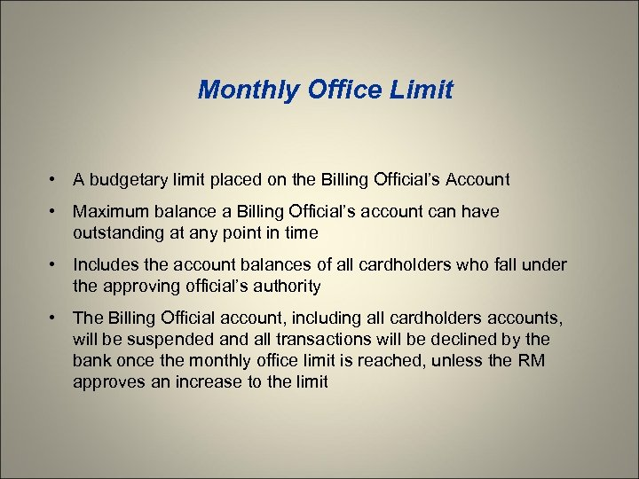 Monthly Office Limit • A budgetary limit placed on the Billing Official's Account •
