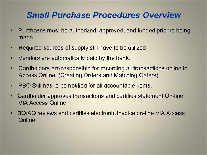 Small Purchase Procedures Overview • Purchases must be authorized, approved, and funded prior to