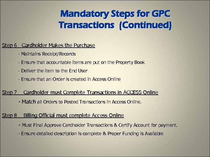 Mandatory Steps for GPC Transactions (Continued) Step 6 Cardholder Makes the Purchase - Maintains