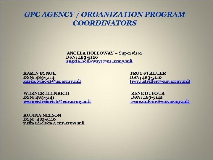 GPC AGENCY / ORGANIZATION PROGRAM COORDINATORS ANGELA HOLLOWAY – Supervisor DSN: 483 -5126 angela.