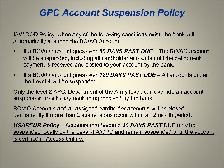 GPC Account Suspension Policy IAW DOD Policy, when any of the following conditions exist,