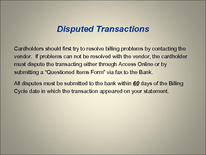 Disputed Transactions Cardholders should first try to resolve billing problems by contacting the vendor.