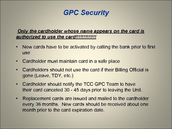 GPC Security Only the cardholder whose name appears on the card is authorized to