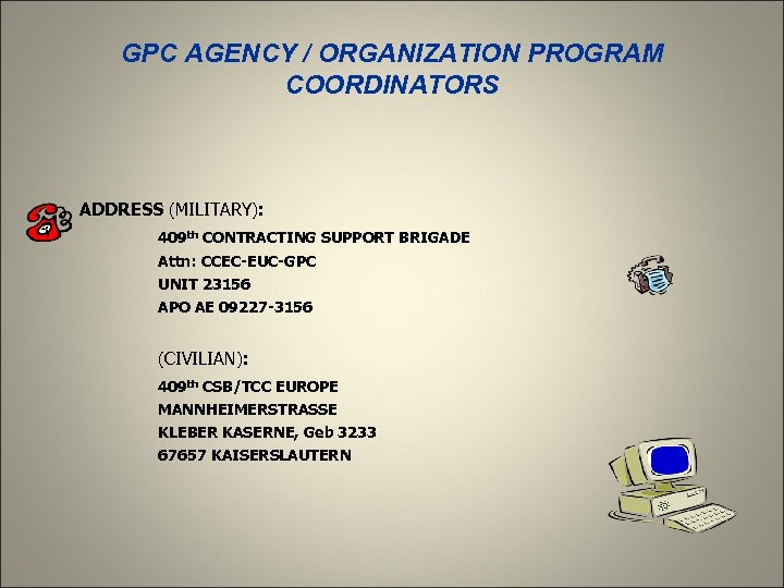 GPC AGENCY / ORGANIZATION PROGRAM COORDINATORS ADDRESS (MILITARY): 409 th CONTRACTING SUPPORT BRIGADE Attn: