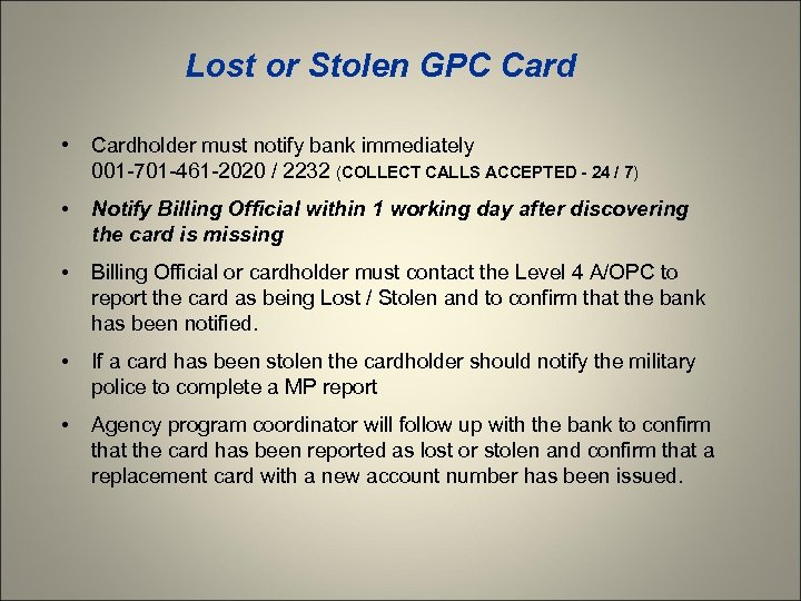 Lost or Stolen GPC Card • Cardholder must notify bank immediately 001 -701 -461