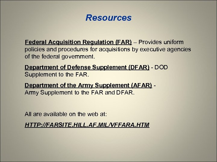 Resources Federal Acquisition Regulation (FAR) – Provides uniform policies and procedures for acquisitions by