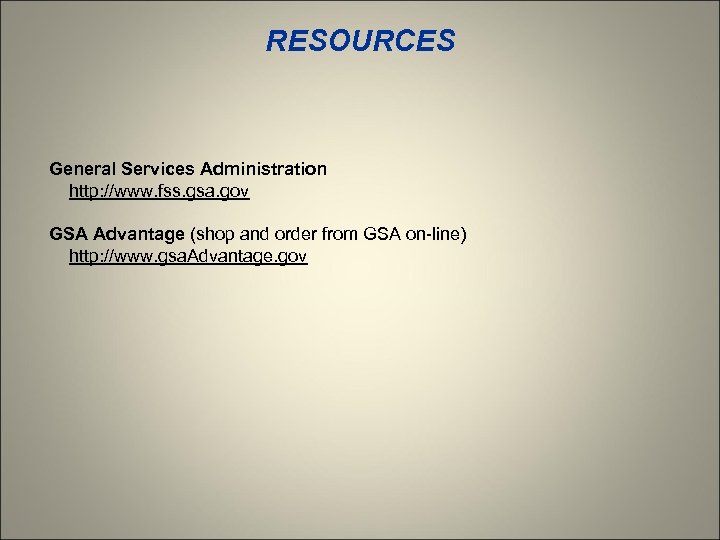 RESOURCES General Services Administration http: //www. fss. gsa. gov GSA Advantage (shop and order