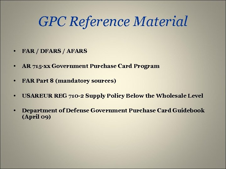 GPC Reference Material • FAR / DFARS / AFARS • AR 715 -xx Government