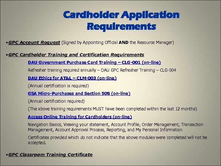 Cardholder Application Requirements • GPC Account Request (Signed by Appointing Official AND the Resource