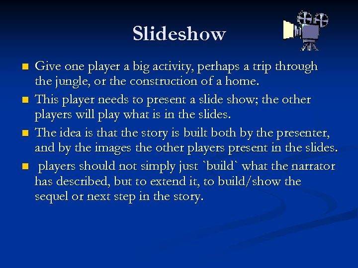 Slideshow n n Give one player a big activity, perhaps a trip through the