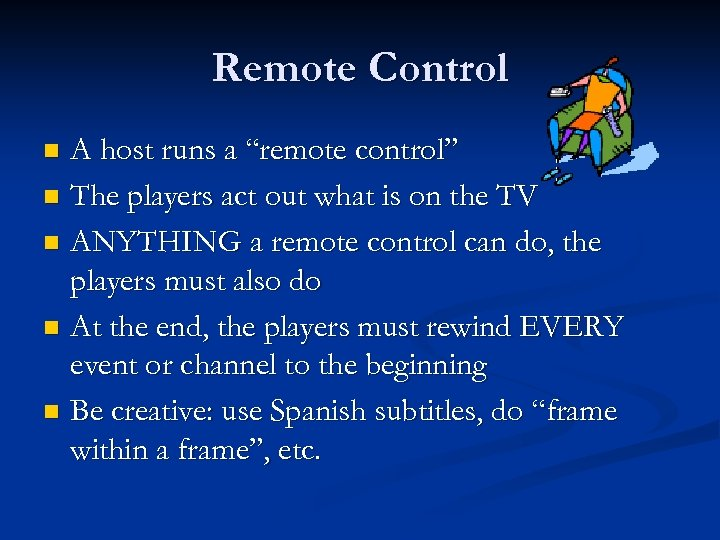 "Remote Control A host runs a ""remote control"" n The players act out what"