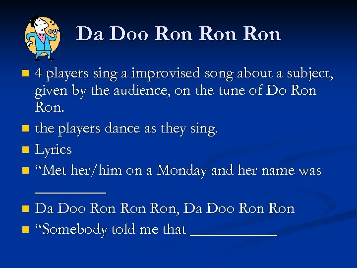 Da Doo Ron Ron 4 players sing a improvised song about a subject, given