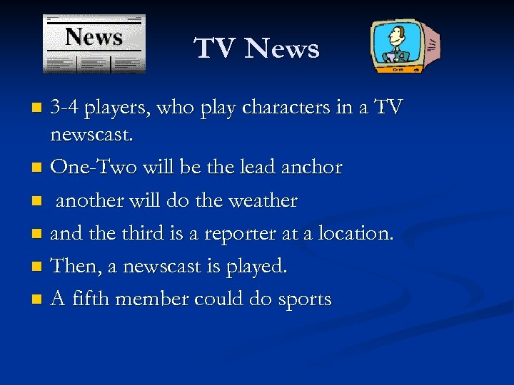 TV News 3 -4 players, who play characters in a TV newscast. n One-Two