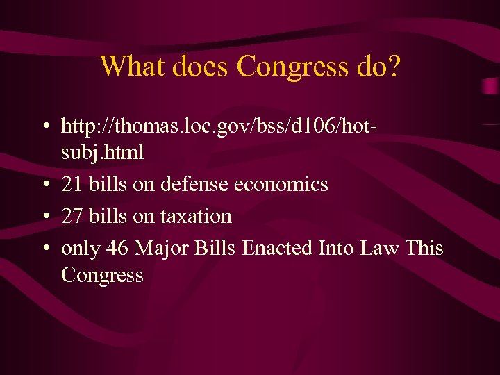 What does Congress do? • http: //thomas. loc. gov/bss/d 106/hotsubj. html • 21 bills