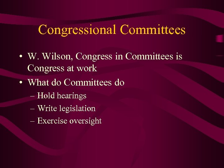 Congressional Committees • W. Wilson, Congress in Committees is Congress at work • What