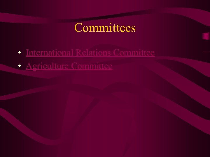 Committees • International Relations Committee • Agriculture Committee
