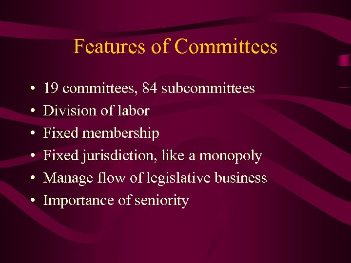 Features of Committees • • • 19 committees, 84 subcommittees Division of labor Fixed