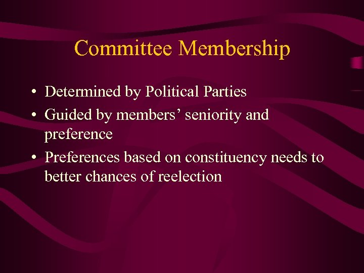 Committee Membership • Determined by Political Parties • Guided by members' seniority and preference