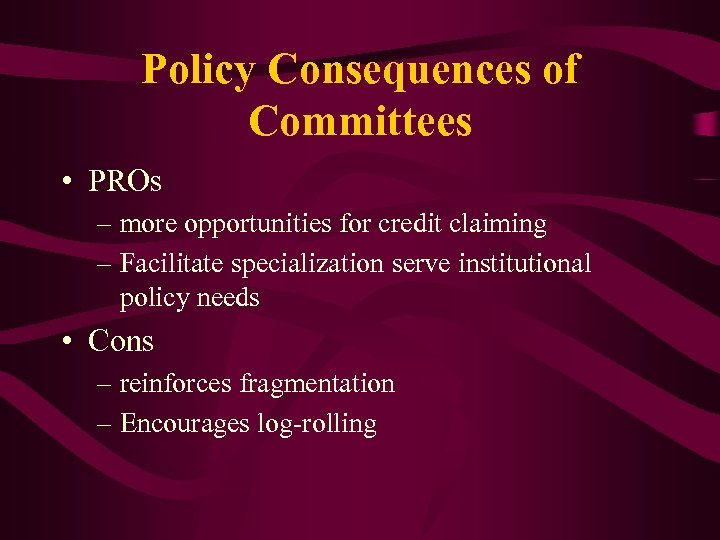 Policy Consequences of Committees • PROs – more opportunities for credit claiming – Facilitate