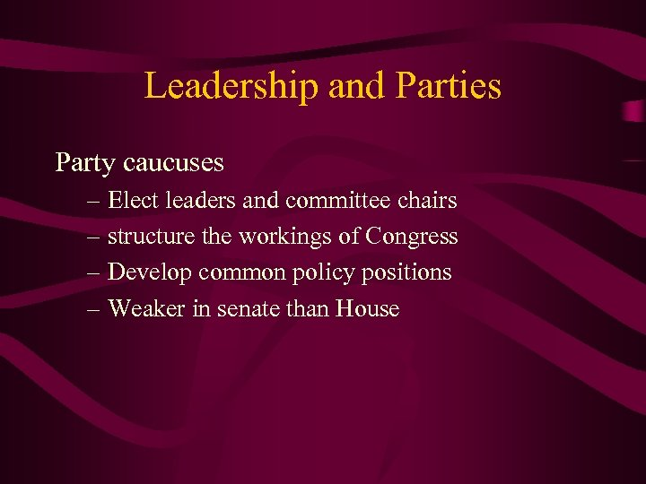 Leadership and Parties Party caucuses – Elect leaders and committee chairs – structure the