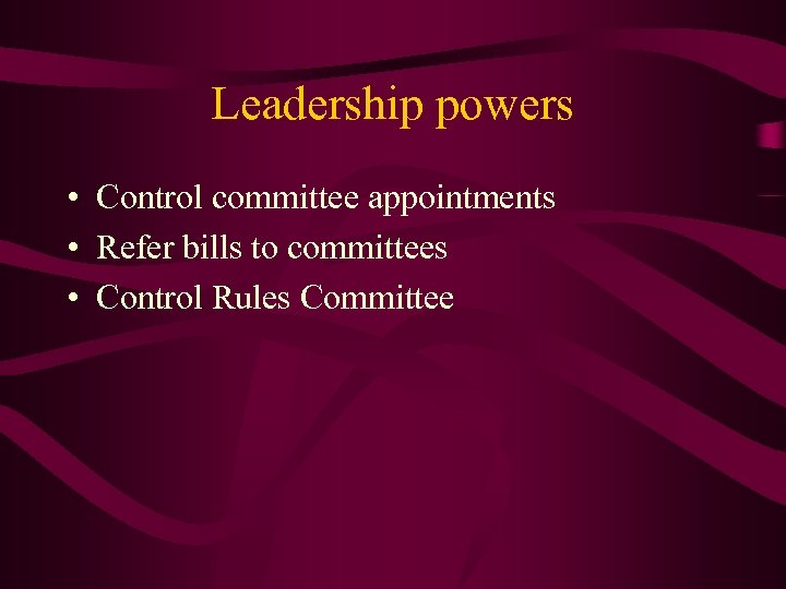 Leadership powers • Control committee appointments • Refer bills to committees • Control Rules