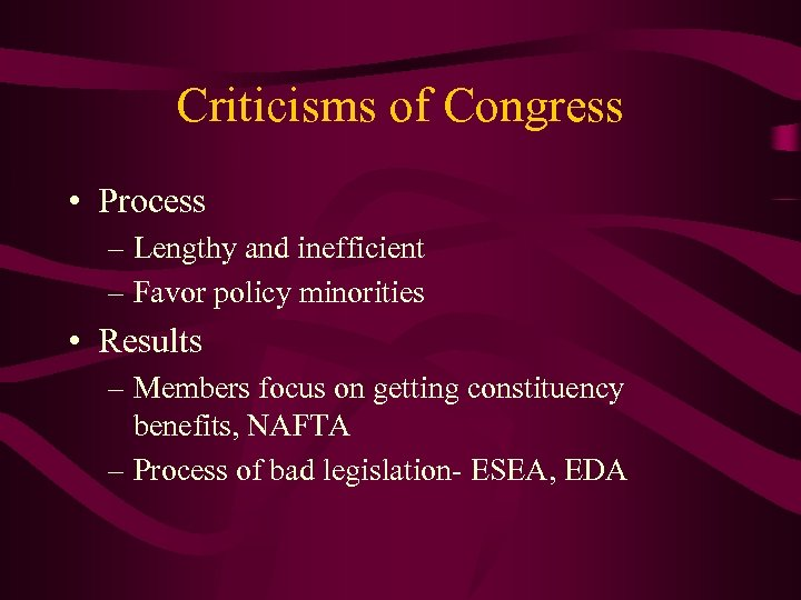 Criticisms of Congress • Process – Lengthy and inefficient – Favor policy minorities •