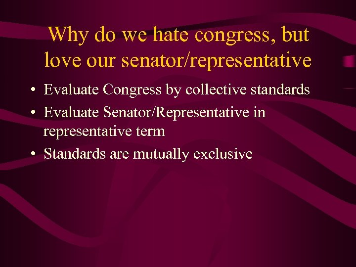 Why do we hate congress, but love our senator/representative • Evaluate Congress by collective