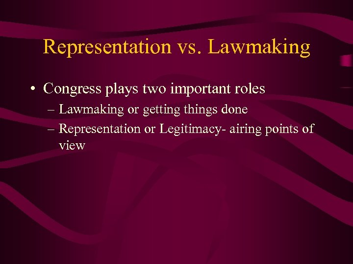 Representation vs. Lawmaking • Congress plays two important roles – Lawmaking or getting things