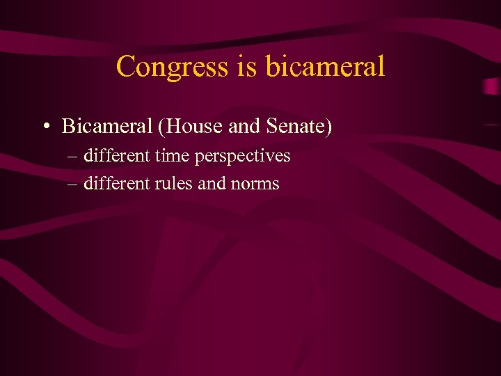 Congress is bicameral • Bicameral (House and Senate) – different time perspectives – different