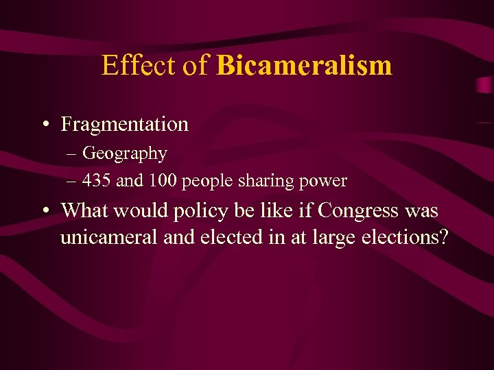 Effect of Bicameralism • Fragmentation – Geography – 435 and 100 people sharing power