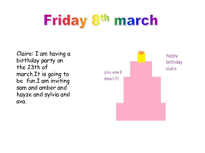Claire: I am having a birthday party on the 23 th of march. It