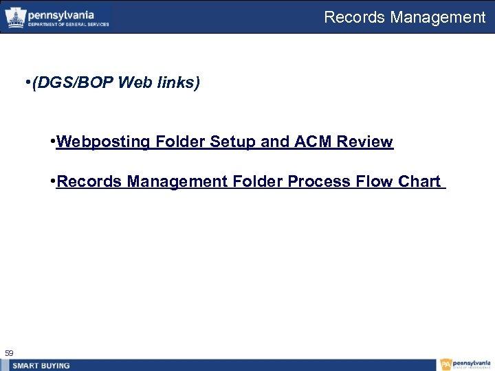 Records Management • (DGS/BOP Web links) • Webposting Folder Setup and ACM Review •