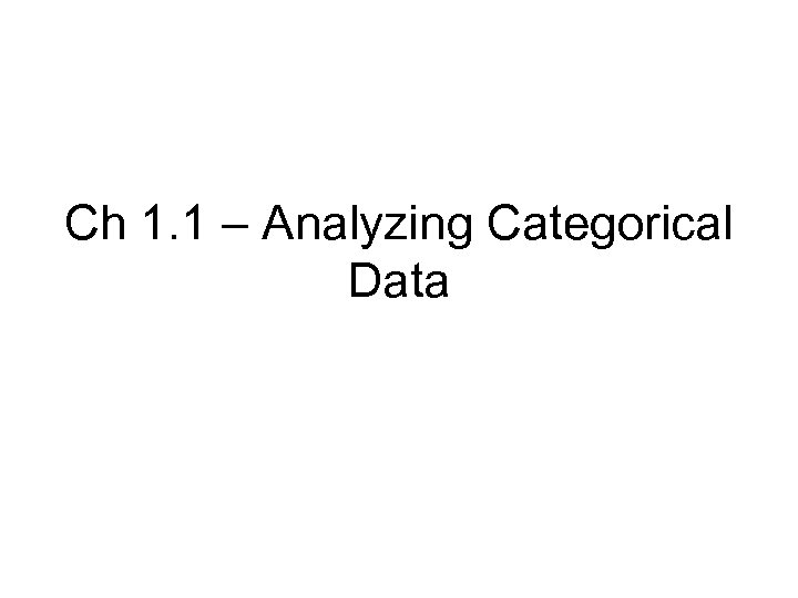 Ch 1. 1 – Analyzing Categorical Data