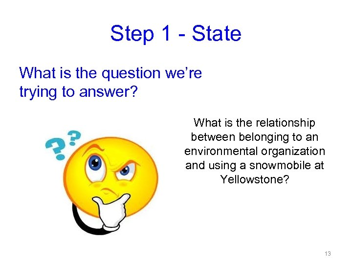 Step 1 - State What is the question we're trying to answer? What is
