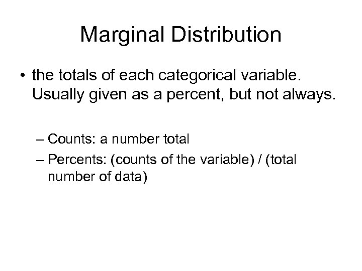 Marginal Distribution • the totals of each categorical variable. Usually given as a percent,