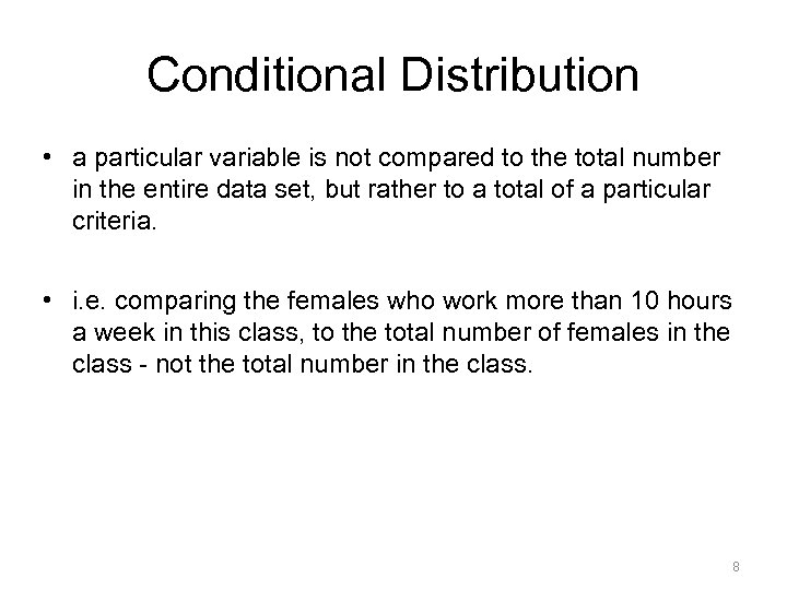 Conditional Distribution • a particular variable is not compared to the total number in