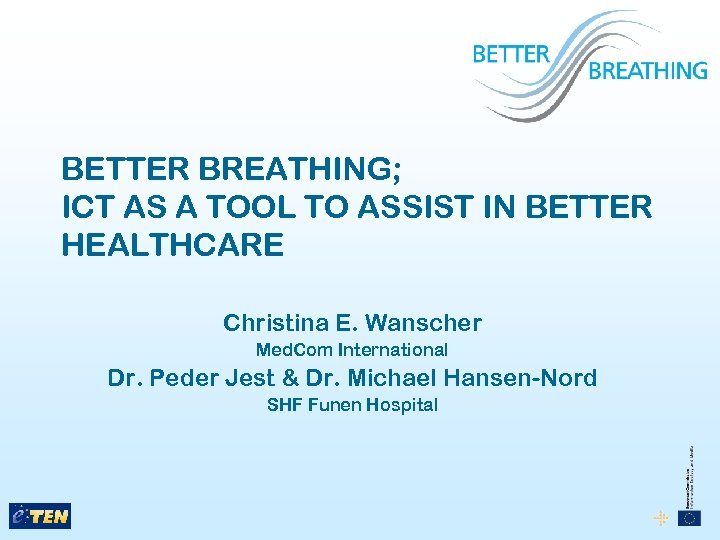 BETTER BREATHING; ICT AS A TOOL TO ASSIST IN BETTER HEALTHCARE Christina E. Wanscher