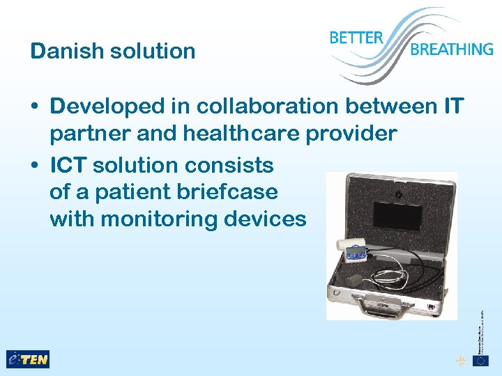 Danish solution • Developed in collaboration between IT partner and healthcare provider • ICT