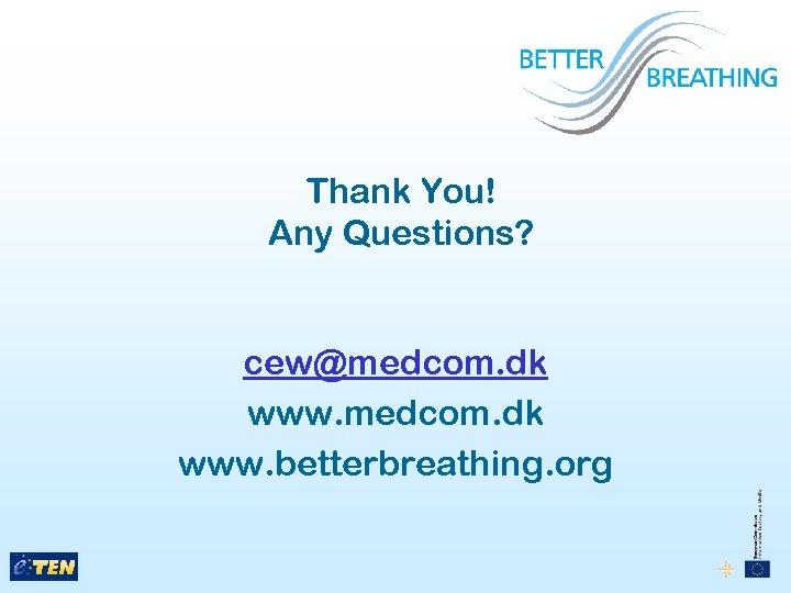 Thank You! Any Questions? cew@medcom. dk www. betterbreathing. org