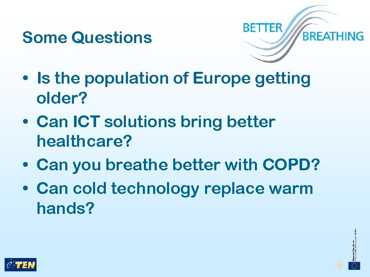 Some Questions • Is the population of Europe getting older? • Can ICT solutions