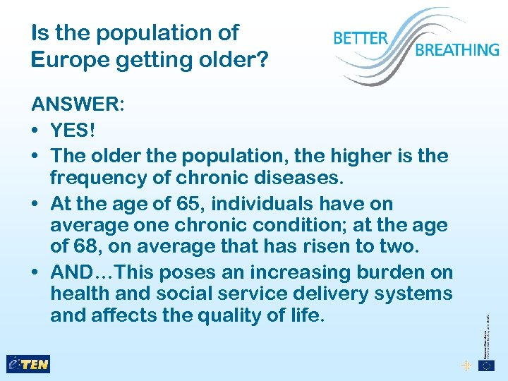 Is the population of Europe getting older? ANSWER: • YES! • The older the
