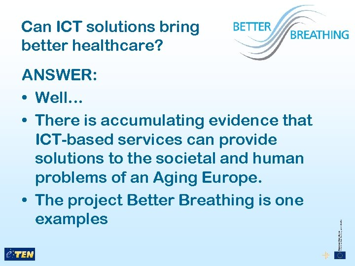 Can ICT solutions bring better healthcare? ANSWER: • Well… • There is accumulating evidence
